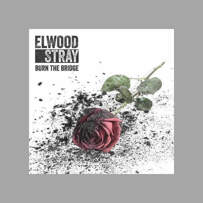 Elwood Stray - Burn The Bridge